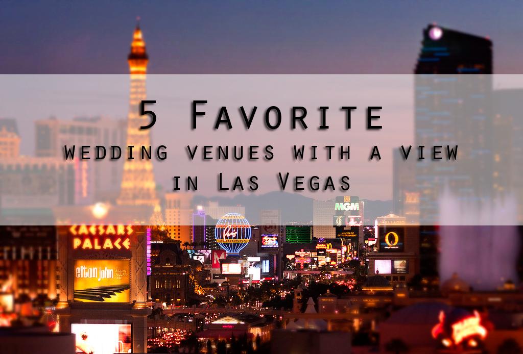 5 Best Wedding Venues With A View Las Vegas Little
